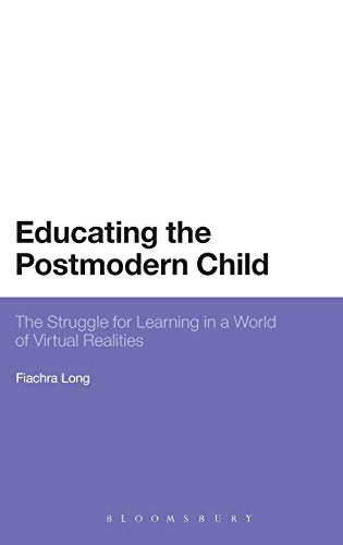 9781441103871: Educating the Postmodern Child: The Struggle for Learning in a World of Virtual Realities (Bloomsbury Philosophical Studies in Education)