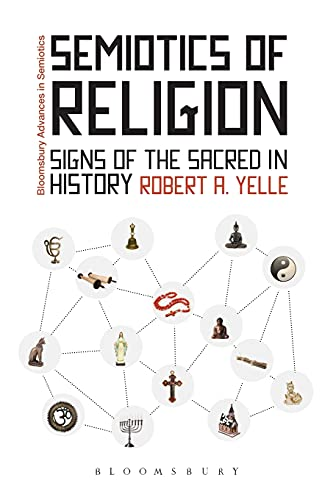 9781441104199: Semiotics of Religion: Signs of the Sacred in History (Bloomsbury Advances in Semiotics)