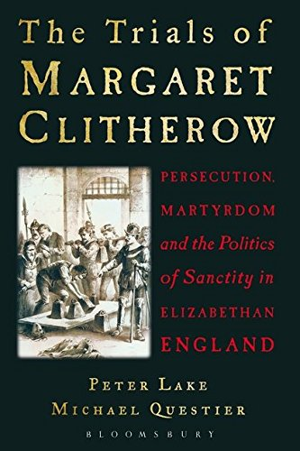 9781441104366: The Trials of Margaret Clitherow: Persecution, Martyrdom and the Politics of Sanctity in Elizabethan England