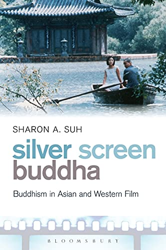 Silver Screen Buddha: Buddhism In Asian And Western Film: Sharon A. Suh