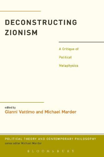 9781441105943: Deconstructing Zionism: A Critique of Political Metaphysics (Political Theory and Contemporary Philosophy)