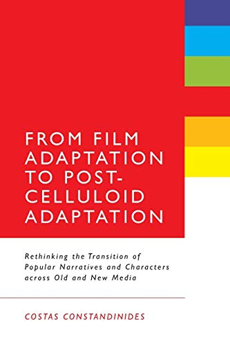 9781441106087: From Film Adaptation to Post-Celluloid Adaptation: Rethinking the Transition of Popular Narratives and Characters across Old and New Media