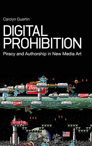 9781441106100: Digital Prohibition: Piracy and Authorship in New Media Art
