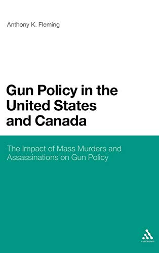 9781441106506: Gun Policy in the United States and Canada: The Impact of Mass Murders and Assassinations on Gun Control