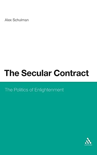 9781441106643: The Secular Contract: The Politics of Enlightenment