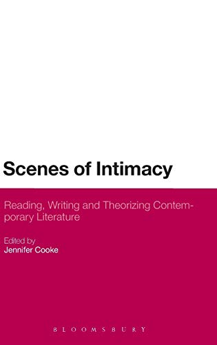 Scenes of Intimacy: Reading, Writing and Theorizing Contemporary Literature: Bloomsbury Academic