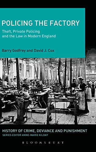 9781441107527: Policing the Factory: Theft, Private Policing and the Law in Modern England (History of Crime, Deviance and Punishment)