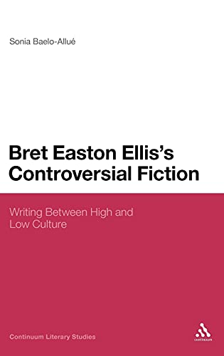 9781441107916: Bret Easton Ellis's Controversial Fiction: Writing Between High and Low Culture (Continuum Literary Studies)