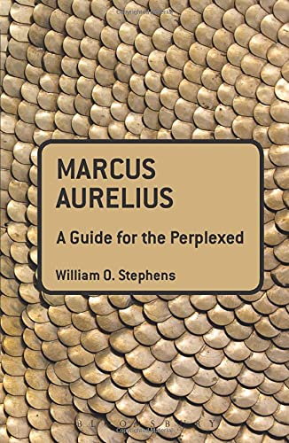 Marcus Aurelius: A Guide for the Perplexed (Guides for the Perplexed) (1441108106) by William O. Stephens