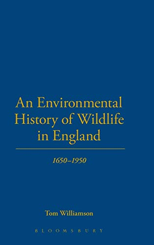 9781441108630: An Environmental History of Wildlife in England 1650 - 1950