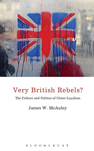 9781441109033: Very British Rebels?: The Culture and Politics of Ulster Loyalism