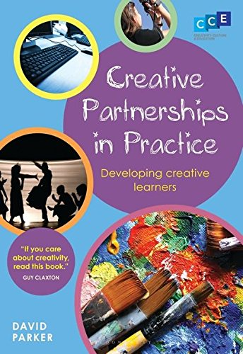 Creative Partnerships in Practice: Developing Creative Learners: Parker, David