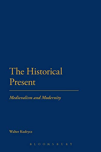 9781441109491: The Historical Present: Medievalism and Modernity