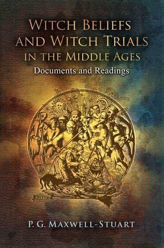 Witch Beliefs and Witch Trials in the Middle Ages: Documents and Readings: Maxwell-Stuart, P G