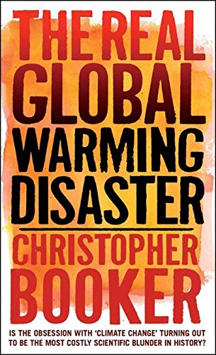 """9781441110527: The Real Global Warming Disaster: Is the Obsession with """"Climate Change"""" Turning Out to Be the Most Costly Scientific Blunder in History?"""