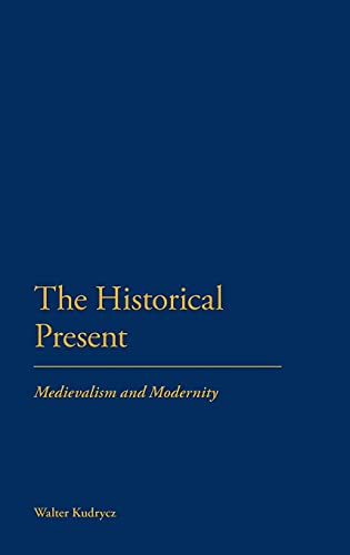 9781441110572: The Historical Present: Medievalism and Modernity