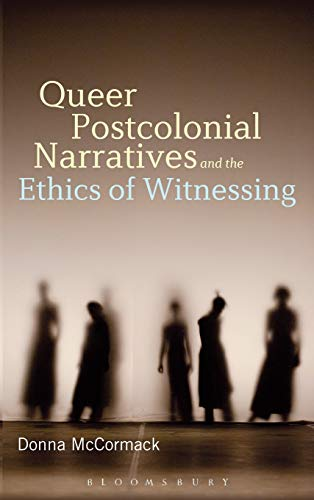 9781441111005: Queer Postcolonial Narratives and the Ethics of Witnessing