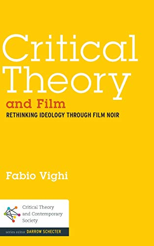 9781441111425: Critical Theory and Film: Rethinking Ideology Through Film Noir (Critical Theory and Contemporary Society)