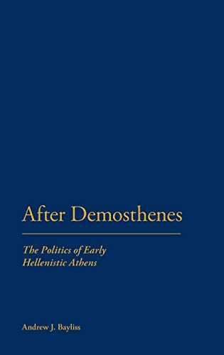 9781441111517: After Demosthenes: The Politics of Early Hellenistic Athens