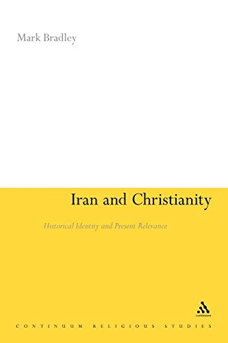 Iran and Christianity: Historical Identity and Present Relevance (Continuum Religious Studies) (1441111670) by Bradley, Mark