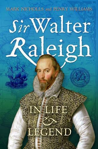 Sir Walter Raleigh: In Life and Legend (Hardcover): Penry Williams