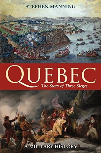 Quebec: The Story of Three Sieges (Hardback): Stephen Manning