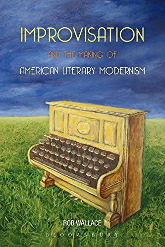 Improvisation and the Making of American Literary Modernism: Rob Wallace