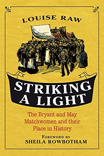 9781441114266: Striking a Light: The Bryant and May Matchwomen and their Place in History
