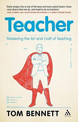 Teacher: Mastering the Art and Craft of Teaching: Bennett, Tom
