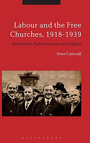 9781441115898: Labour and the Free Churches, 1918-1939: Radicalism, Righteousness and Religion