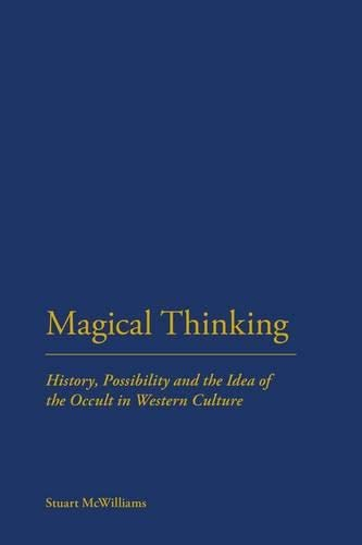 9781441116970: Magical Thinking: History, Possibility and the Idea of the Occult