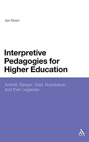Interpretive Pedagogies for Higher Education: Arendt, Berger, Said, Nussbaum and Their Legacies: ...
