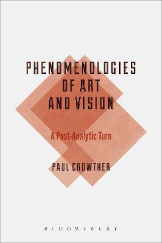 Phenomenologies of Art and Vision: A Post-Analytic Turn: Paul Crowther