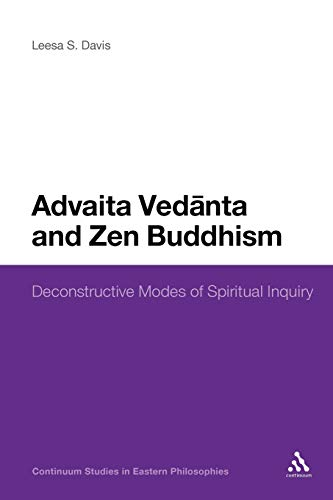 9781441121097: Advaita Vedanta and Zen Buddhism: Deconstructive Modes of Spiritual Inquiry (Continuum Studies in Eastern Philosophies)