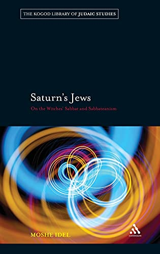 9781441121448: Saturn's Jews: On the Witches' Sabbat and Sabbateanism (The Robert and Arlene Kogod Library of Judaic Studies)