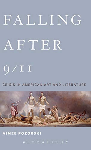 9781441122414: Falling After 9/11: Crisis in American Art and Literature