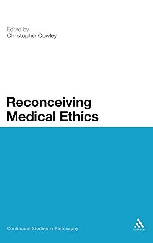 9781441123381: Reconceiving Medical Ethics (Continuum Studies in Philosophy)