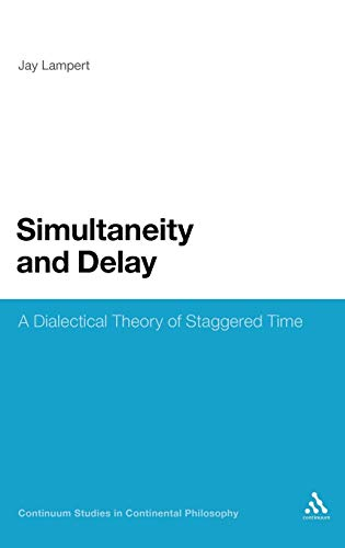 9781441126399: Simultaneity and Delay: A Dialectical Theory of Staggered Time (Continuum Studies in Continental Philosophy)