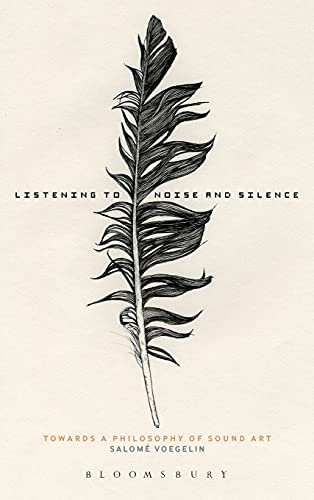 9781441126436: Listening to Noise and Silence: Towards a Philosophy of Sound Art