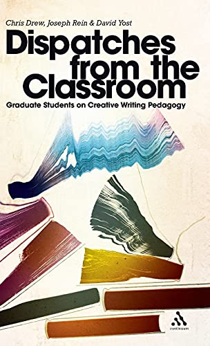 9781441127402: Dispatches from the Classroom: Graduate Students on Creative Writing Pedagogy