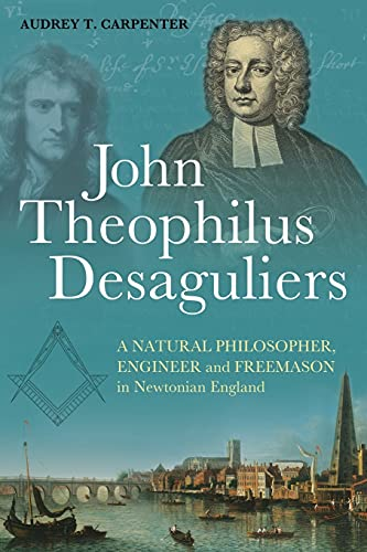 9781441127785: John Theophilus Desaguliers: A Natural Philosopher, Engineer and Freemason in Newtonian England