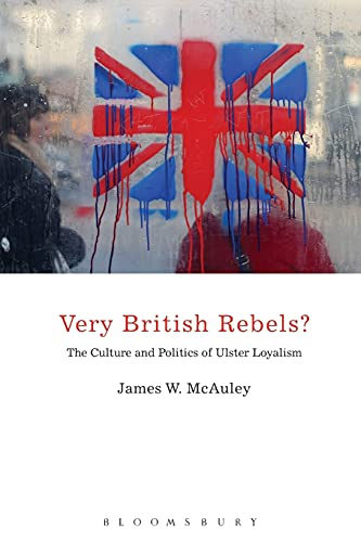 9781441127839: Very British Rebels?: The Culture and Politics of Ulster Loyalism