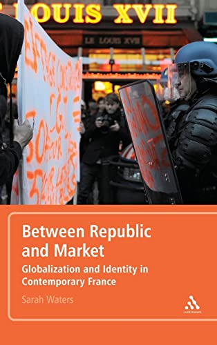 9781441128416: Between Republic and Market: Globalization and Identity in Contemporary France