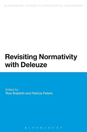 Revisiting Normativity with Deleuze (Bloomsbury Studies in Continental Philosophy): Rosi Braidotti ...