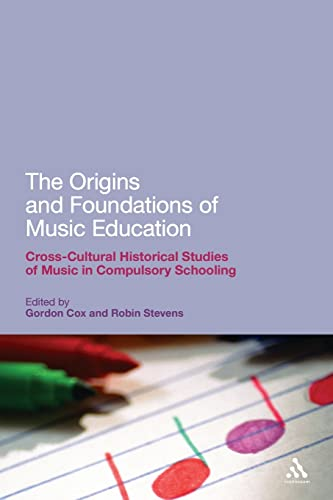 9781441128881: The Origins and Foundations of Music Education: Cross-Cultural Historical Studies of Music in Compulsory Schooling (Continuum Studies in Educational Research)