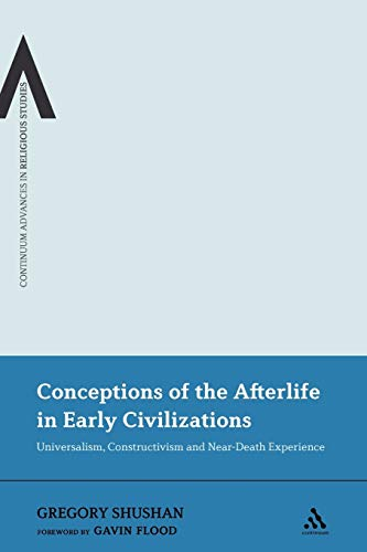 9781441130884: Conceptions of the Afterlife in Early Civilizations: Universalism, Constructivism and Near-Death Experience (Continuum Advances in Religious Studies)