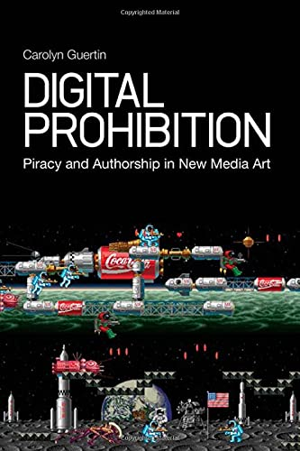 9781441131904: Digital Prohibition: Piracy and Authorship in New Media Art