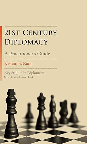 21st-Century Diplomacy: A Practitioner's Guide (Key Studies in Diplomacy): Kishan S. Rana