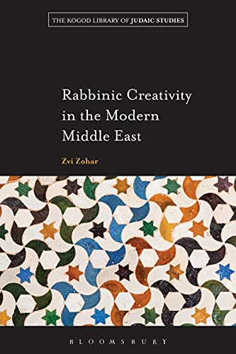 Rabbinic Creativity in the Modern Middle East (The Robert and Arlene Kogod Library of Judaic ...