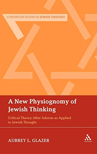 9781441133984: A New Physiognomy of Jewish Thinking: Critical Theory After Adorno as Applied to Jewish Thought (Bloomsbury Studies in Jewish Thought)